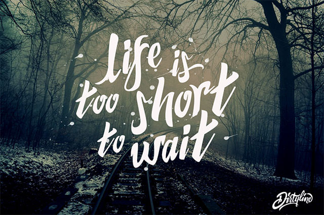 life-is-too-short-to-wait