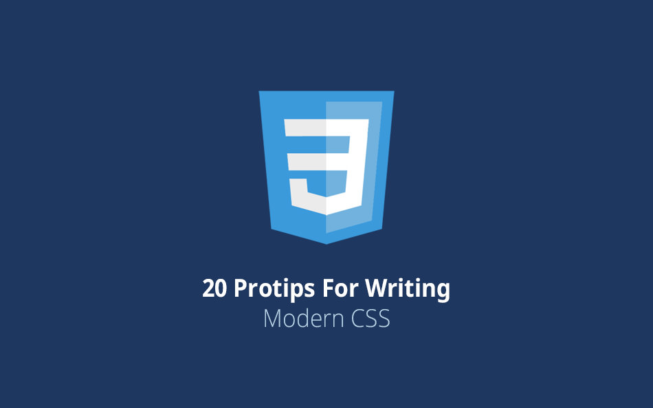 20-protips-for-writing-modern-css